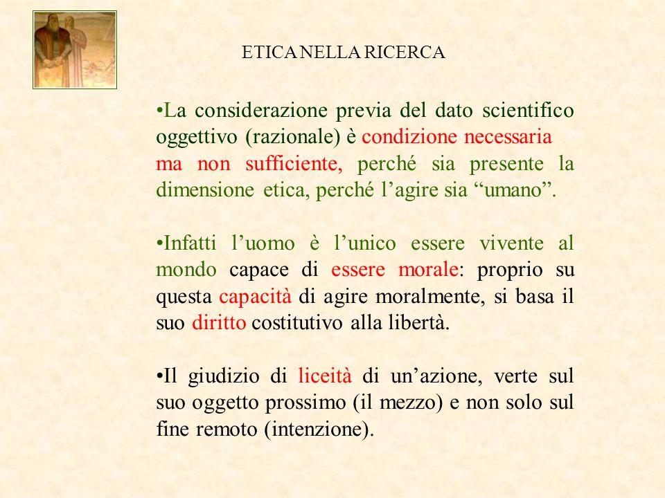 La considerazione previa del dato scientifico oggettivo (razionale) è condizione necessaria ma non sufficiente, perché sia presente la dimensione etica, perché lagire sia umano.
