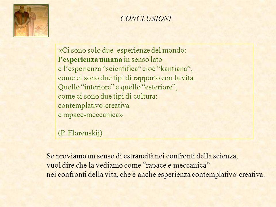 «Ci sono solo due esperienze del mondo: lesperienza umana in senso lato e lesperienza scientifica cioè kantiana, come ci sono due tipi di rapporto con la vita.