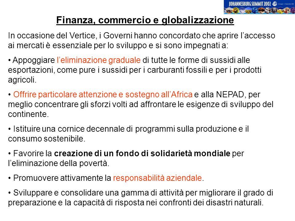 Finanza, commercio e globalizzazione In occasione del Vertice, i Governi hanno concordato che aprire laccesso ai mercati è essenziale per lo sviluppo