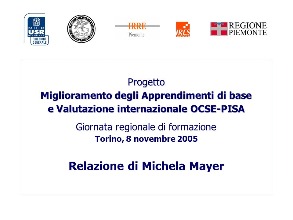 Progetto Miglioramento degli Apprendimenti di base e Valutazione internazionale OCSE-PISA Progetto Miglioramento degli Apprendimenti di base e Valutaz
