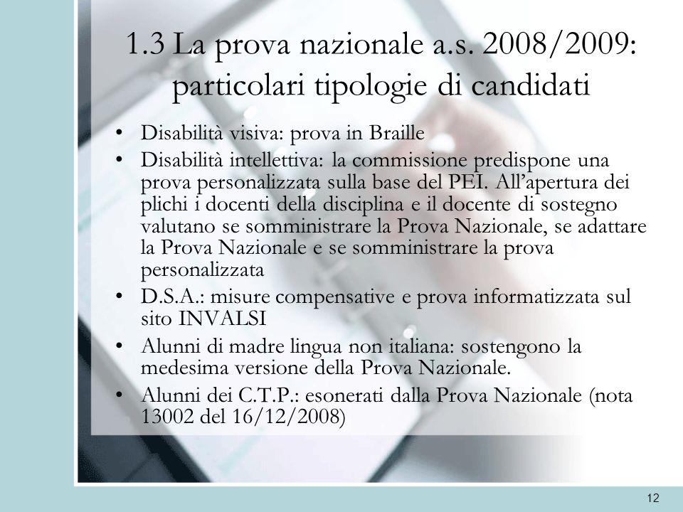 12 1.3 La prova nazionale a.s. 2008/2009: particolari tipologie di candidati Disabilità visiva: prova in Braille Disabilità intellettiva: la commissio