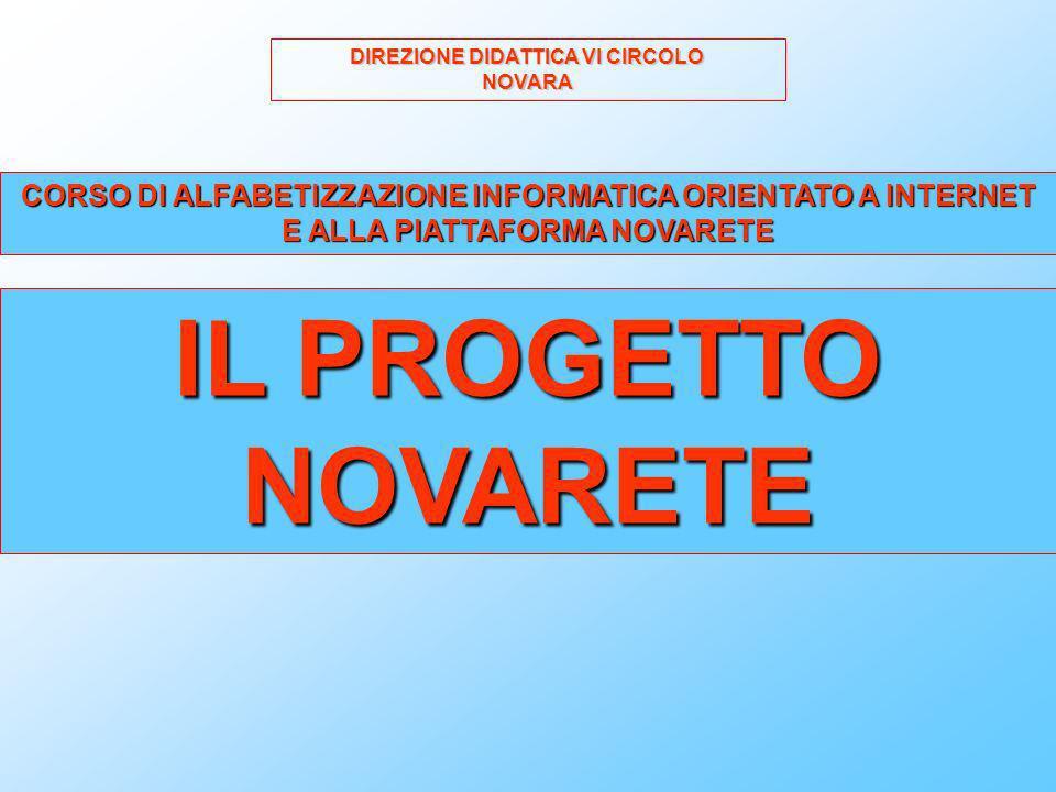 DIREZIONE DIDATTICA VI CIRCOLO NOVARA CORSO DI ALFABETIZZAZIONE INFORMATICA ORIENTATO A INTERNET E ALLA PIATTAFORMA NOVARETE IL PROGETTO NOVARETE