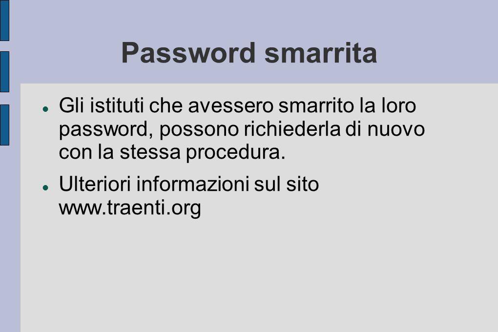 Password smarrita Gli istituti che avessero smarrito la loro password, possono richiederla di nuovo con la stessa procedura.