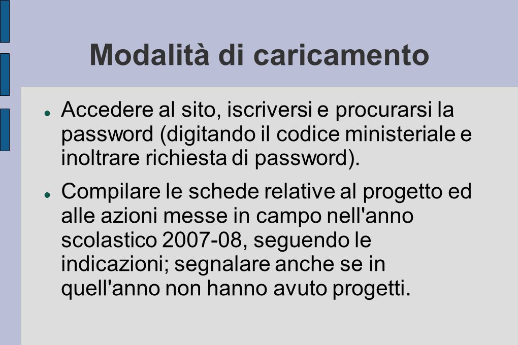 Modalità di caricamento Accedere al sito, iscriversi e procurarsi la password (digitando il codice ministeriale e inoltrare richiesta di password).