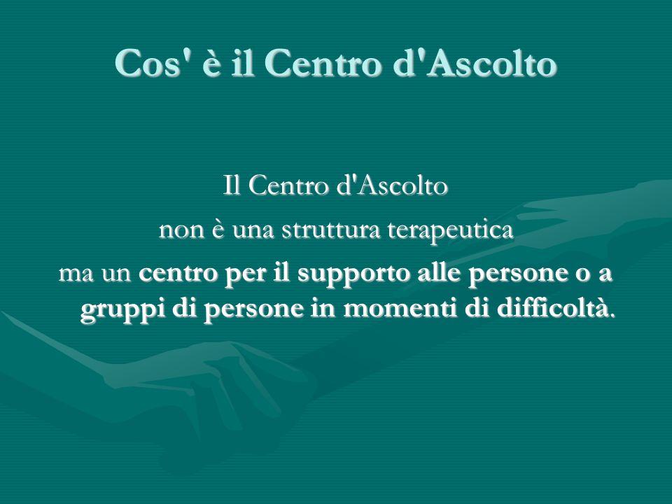 Cos è il Centro d Ascolto Il Centro d Ascolto non è una struttura terapeutica ma un centro per il supporto alle persone o a gruppi di persone in momenti di difficoltà.