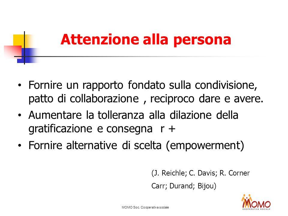MOMO Soc. Cooperativa sociale Attenzione alla persona Fornire un rapporto fondato sulla condivisione, patto di collaborazione, reciproco dare e avere.