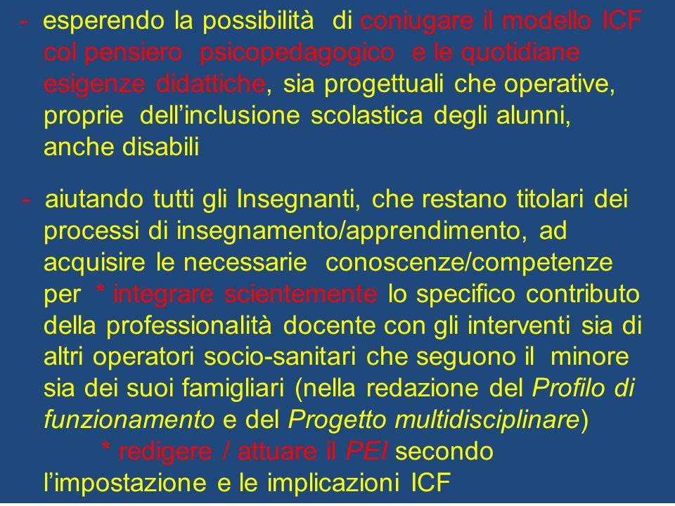 - esperendo la possibilità di coniugare il modello ICF col pensiero psicopedagogico e le quotidiane esigenze didattiche, sia progettuali che operative