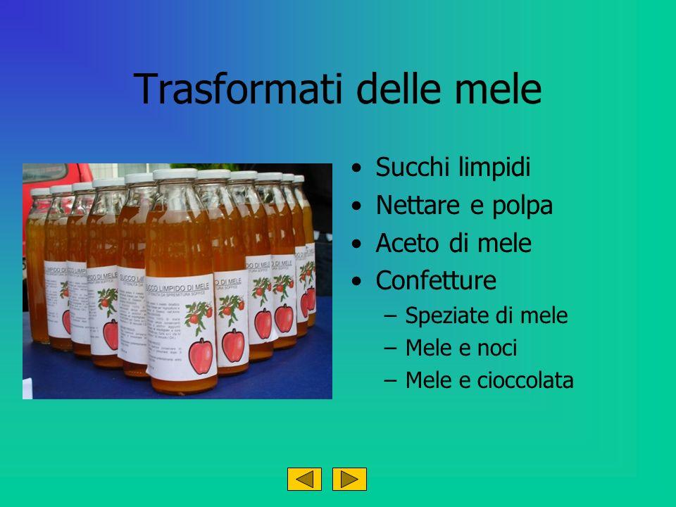 Trasformati delle mele Succhi limpidi Nettare e polpa Aceto di mele Confetture –Speziate di mele –Mele e noci –Mele e cioccolata
