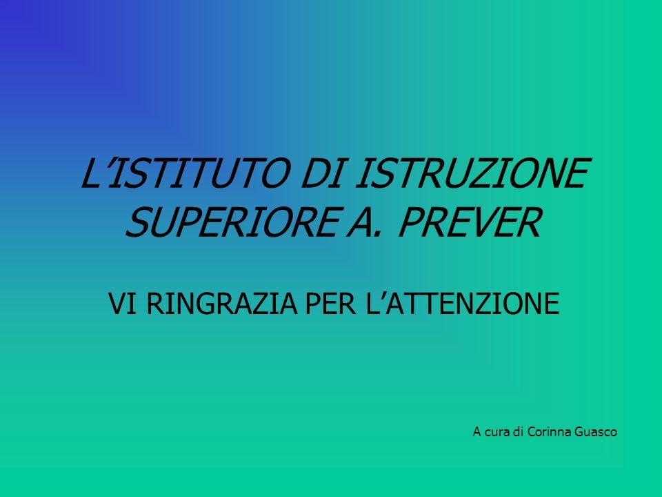 LISTITUTO DI ISTRUZIONE SUPERIORE A. PREVER VI RINGRAZIA PER LATTENZIONE A cura di Corinna Guasco