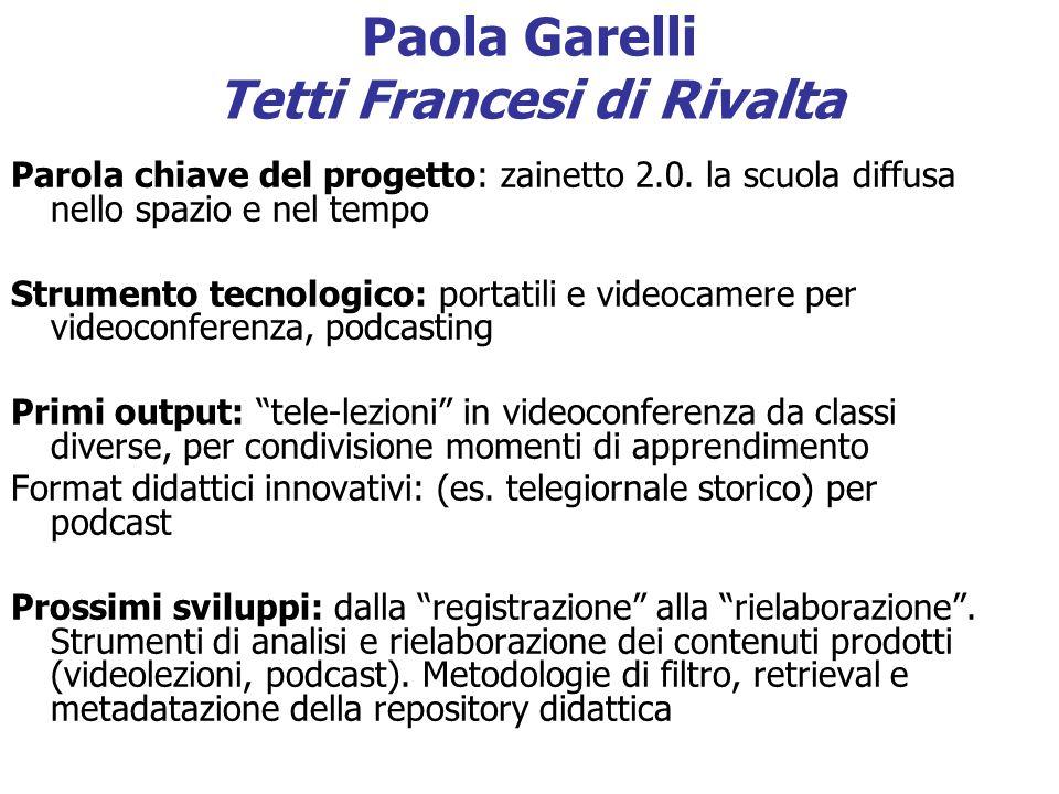 Paola Garelli Tetti Francesi di Rivalta Parola chiave del progetto: zainetto 2.0. la scuola diffusa nello spazio e nel tempo Strumento tecnologico: po
