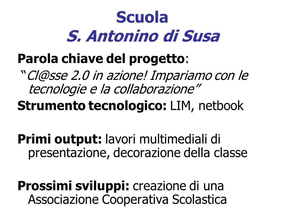 Scuola S. Antonino di Susa Parola chiave del progetto: Cl@sse 2.0 in azione! Impariamo con le tecnologie e la collaborazione Strumento tecnologico: LI