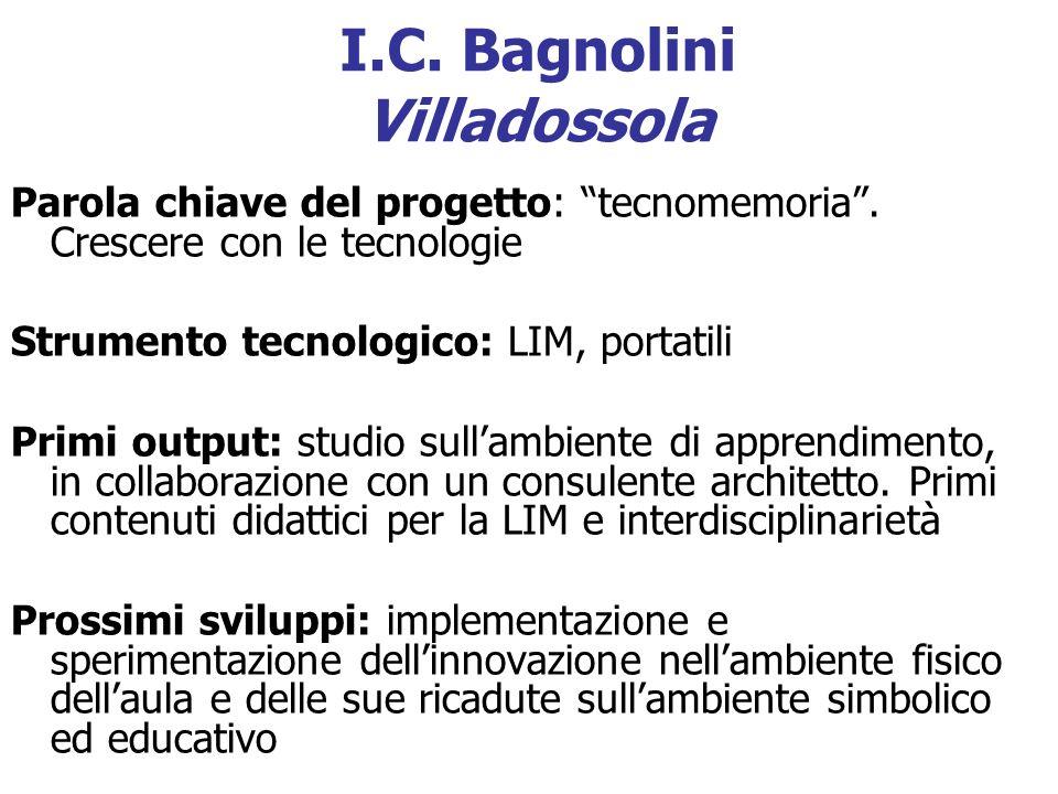I.C. Bagnolini Villadossola Parola chiave del progetto: tecnomemoria. Crescere con le tecnologie Strumento tecnologico: LIM, portatili Primi output: s