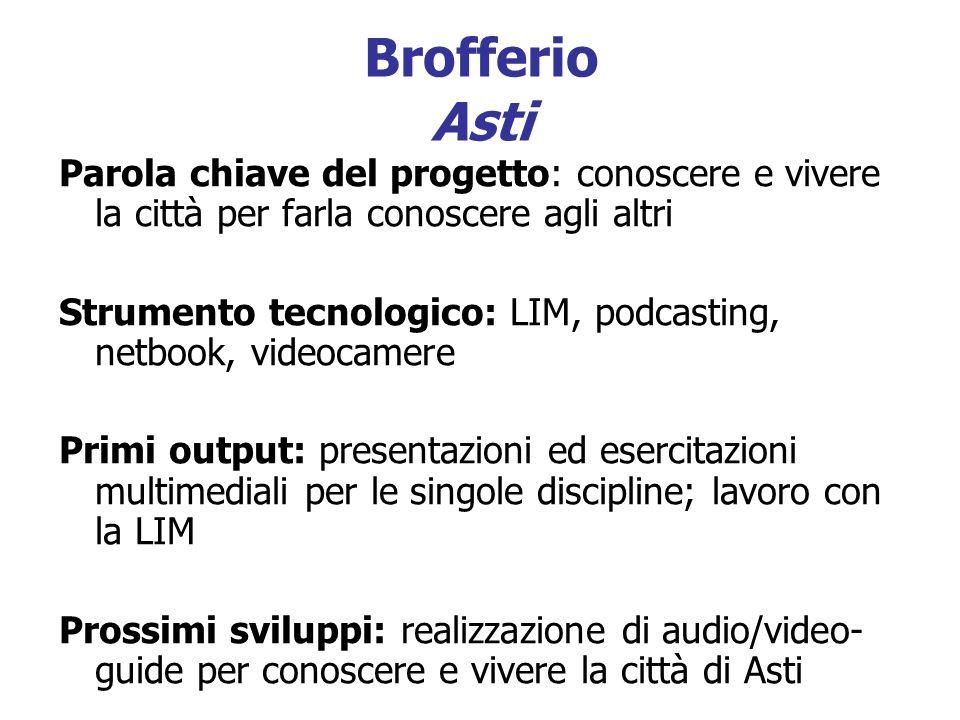 Brofferio Asti Parola chiave del progetto: conoscere e vivere la città per farla conoscere agli altri Strumento tecnologico: LIM, podcasting, netbook,