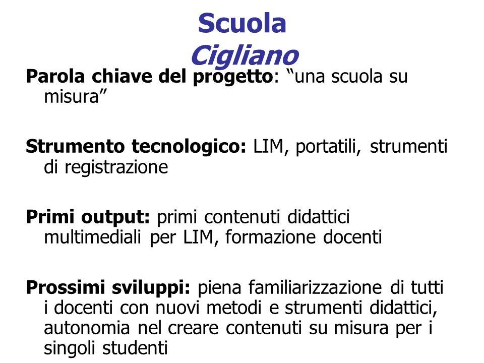 Scuola Cigliano Parola chiave del progetto: una scuola su misura Strumento tecnologico: LIM, portatili, strumenti di registrazione Primi output: primi