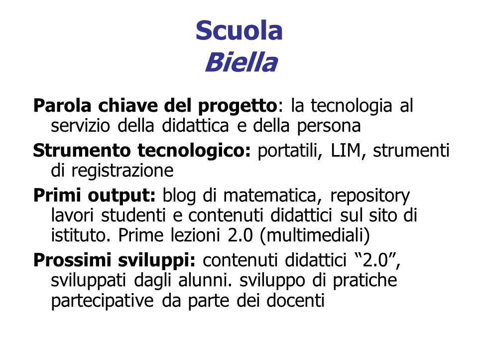Scuola Biella Parola chiave del progetto: la tecnologia al servizio della didattica e della persona Strumento tecnologico: portatili, LIM, strumenti d