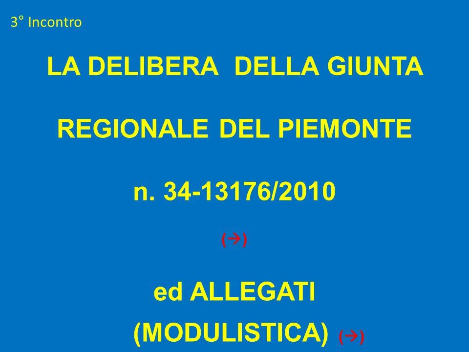 3° Incontro LA DELIBERA DELLA GIUNTA REGIONALE DEL PIEMONTE n. 34-13176/2010 ( ) ed ALLEGATI (MODULISTICA) ( )