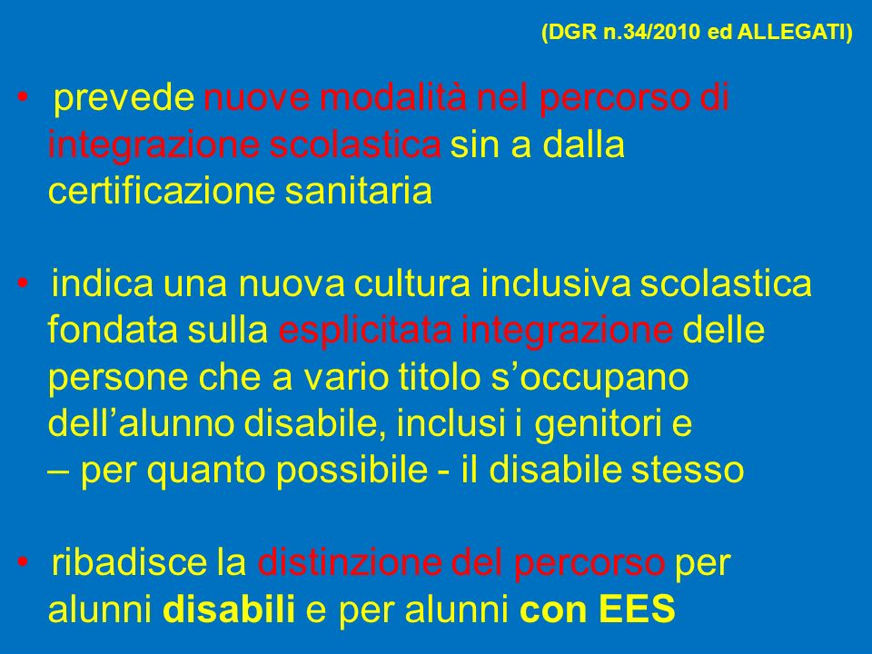 (DGR n.34/2010 ed ALLEGATI) prevede nuove modalità nel percorso di integrazione scolastica sin a dalla certificazione sanitaria indica una nuova cultu