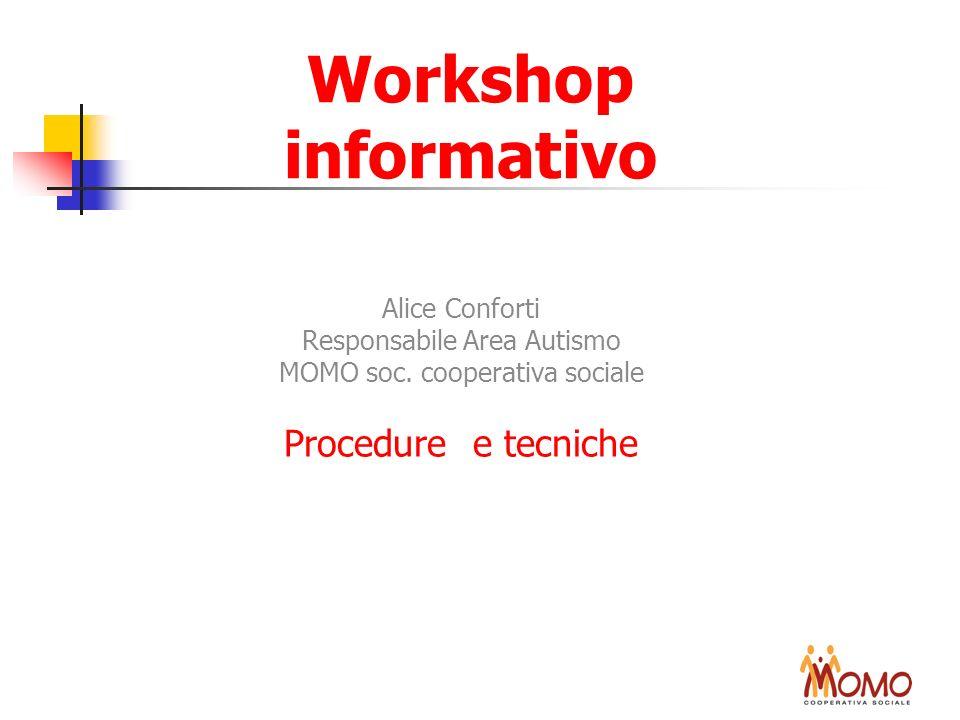 Workshop informativo Alice Conforti Responsabile Area Autismo MOMO soc. cooperativa sociale Procedure e tecniche