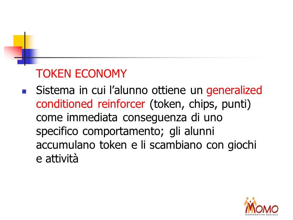TOKEN ECONOMY Sistema in cui lalunno ottiene un generalized conditioned reinforcer (token, chips, punti) come immediata conseguenza di uno specifico c