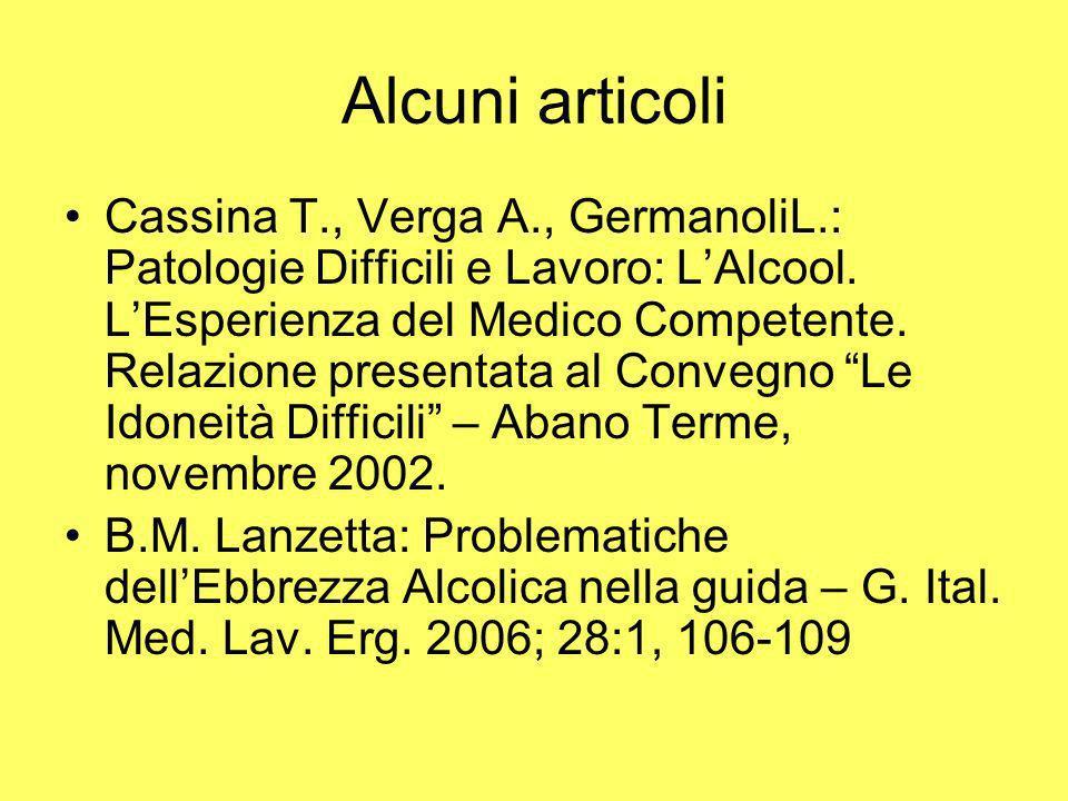 Alcuni articoli Cassina T., Verga A., GermanoliL.: Patologie Difficili e Lavoro: LAlcool. LEsperienza del Medico Competente. Relazione presentata al C