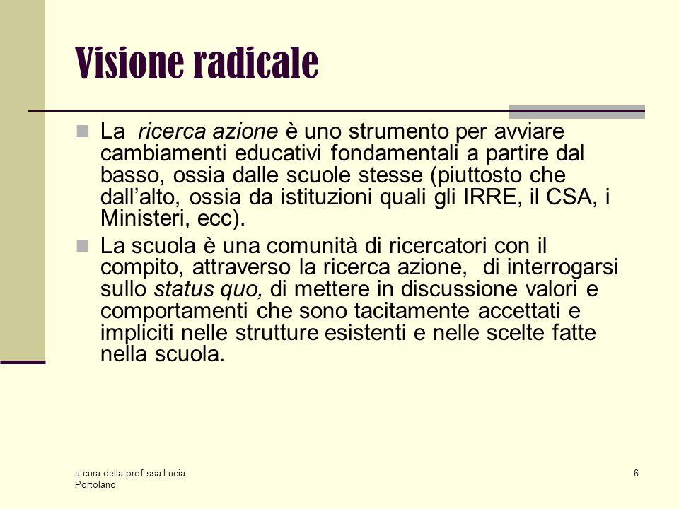 a cura della prof.ssa Lucia Portolano 7 I paradigmi della ricerca-azione La riflessione La non generalizzabilità La concretezza La dimensione pubblica