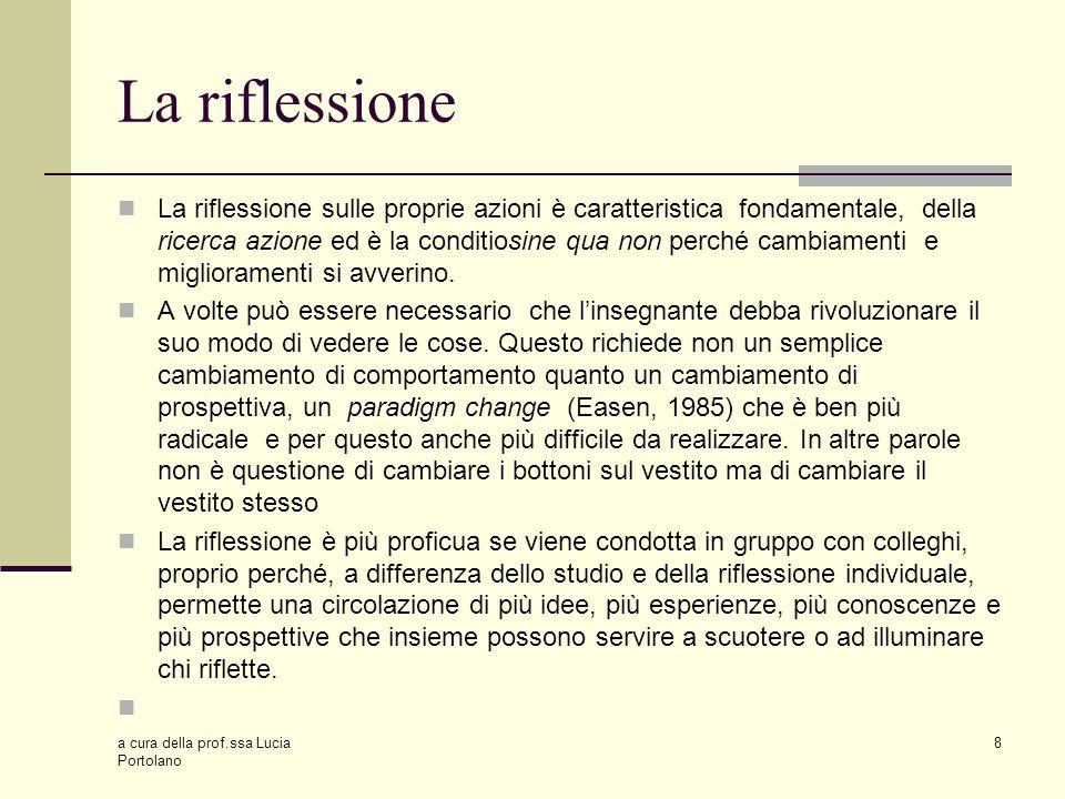 a cura della prof.ssa Lucia Portolano 9 La ricerca azione non mira a fornire dati generalizzabili a contesti simili.