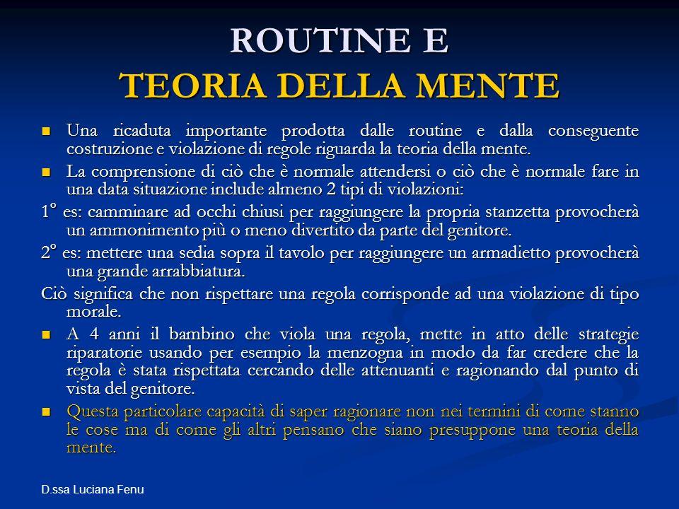 D.ssa Luciana Fenu ROUTINE E TEORIA DELLA MENTE Una ricaduta importante prodotta dalle routine e dalla conseguente costruzione e violazione di regole