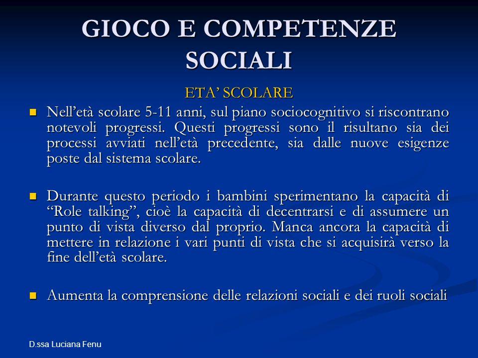 D.ssa Luciana Fenu GIOCO E COMPETENZE SOCIALI ETA SCOLARE Nelletà scolare 5-11 anni, sul piano sociocognitivo si riscontrano notevoli progressi. Quest