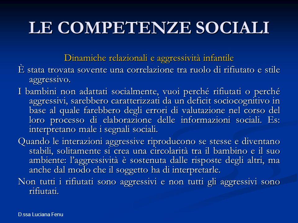 D.ssa Luciana Fenu LE COMPETENZE SOCIALI Dinamiche relazionali e aggressività infantile È stata trovata sovente una correlazione tra ruolo di rifiutat