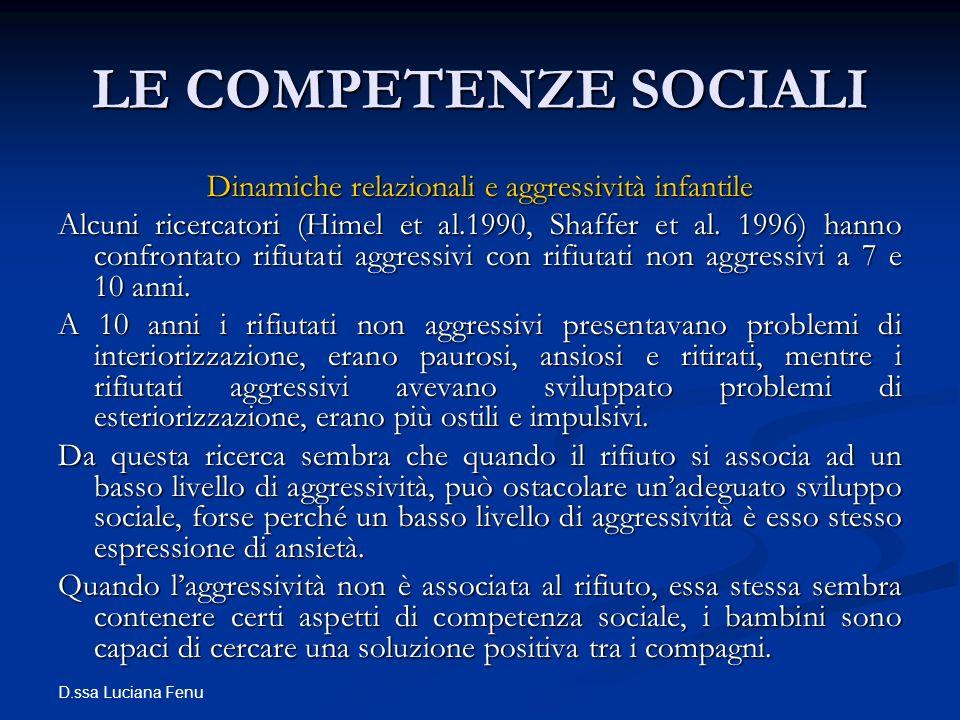 D.ssa Luciana Fenu LE COMPETENZE SOCIALI Dinamiche relazionali e aggressività infantile Alcuni ricercatori (Himel et al.1990, Shaffer et al. 1996) han