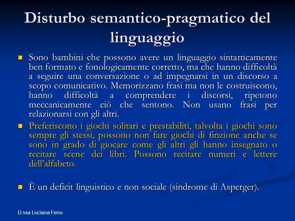 D.ssa Luciana Fenu Disturbo semantico-pragmatico del linguaggio Sono bambini che possono avere un linguaggio sintatticamente ben formato e fonologicam
