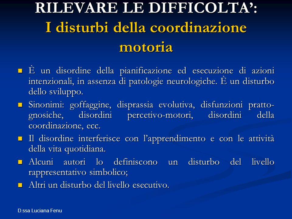 D.ssa Luciana Fenu RILEVARE LE DIFFICOLTA: I disturbi della coordinazione motoria È un disordine della pianificazione ed esecuzione di azioni intenzio