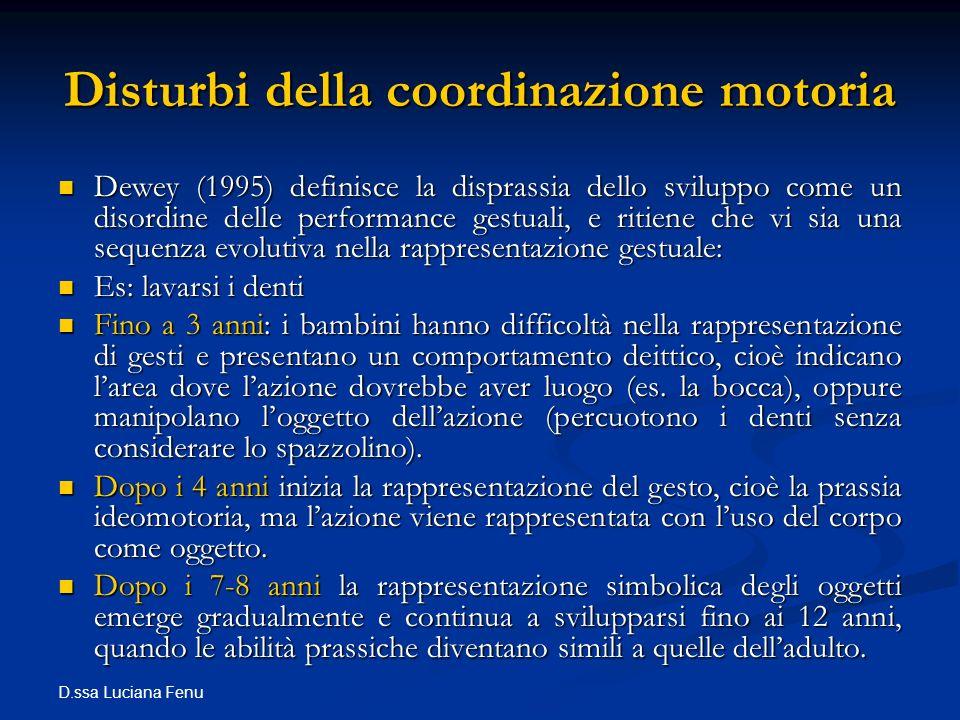 D.ssa Luciana Fenu Disturbi della coordinazione motoria Dewey (1995) definisce la disprassia dello sviluppo come un disordine delle performance gestua