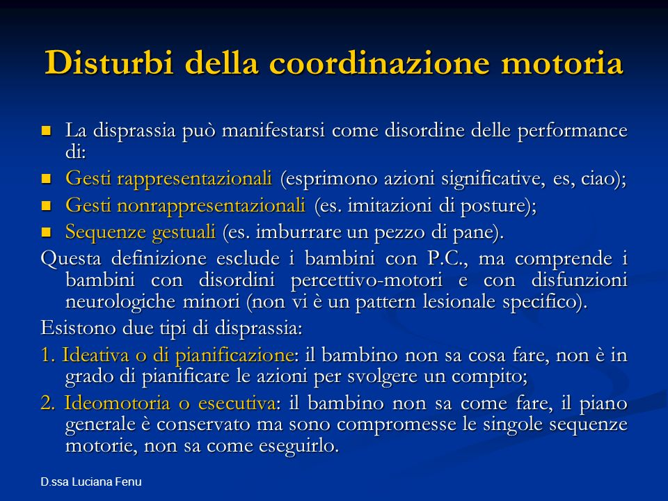 D.ssa Luciana Fenu Disturbi della coordinazione motoria La disprassia può manifestarsi come disordine delle performance di: La disprassia può manifest
