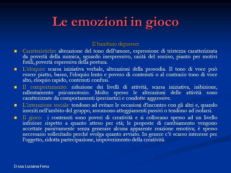 D.ssa Luciana Fenu Le emozioni in gioco Il bambino depresso: Caratteristiche: alterazione del tono dellumore, espressione di tristezza caratterizzata