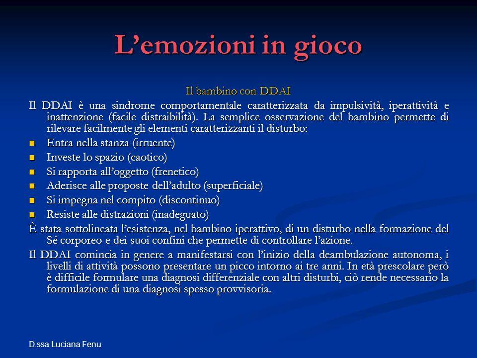 D.ssa Luciana Fenu Lemozioni in gioco Il bambino con DDAI Il DDAI è una sindrome comportamentale caratterizzata da impulsività, iperattività e inatten