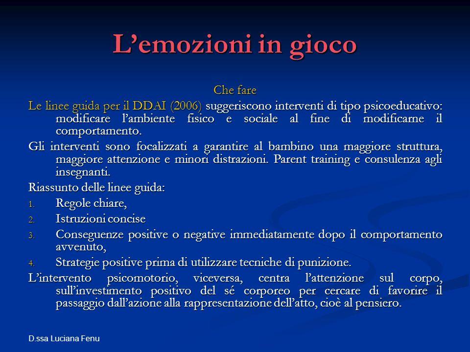 D.ssa Luciana Fenu Lemozioni in gioco Che fare Le linee guida per il DDAI (2006) suggeriscono interventi di tipo psicoeducativo: modificare lambiente