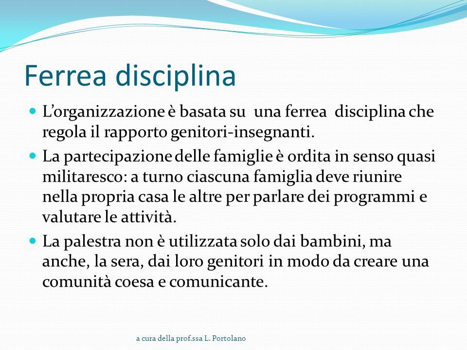 Ferrea disciplina Lorganizzazione è basata su una ferrea disciplina che regola il rapporto genitori-insegnanti.