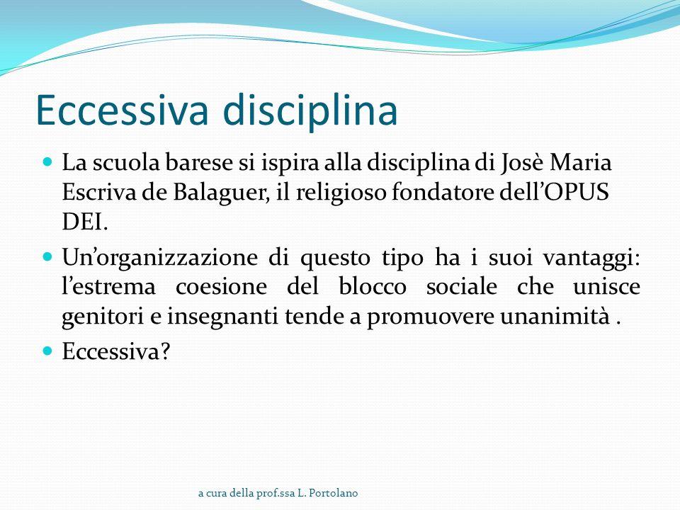 Eccessiva disciplina La scuola barese si ispira alla disciplina di Josè Maria Escriva de Balaguer, il religioso fondatore dellOPUS DEI.