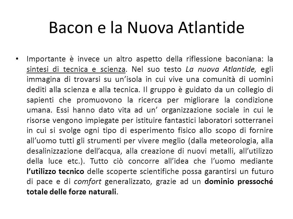 Bacon e la Nuova Atlantide Importante è invece un altro aspetto della riflessione baconiana: la sintesi di tecnica e scienza. Nel suo testo La nuova A