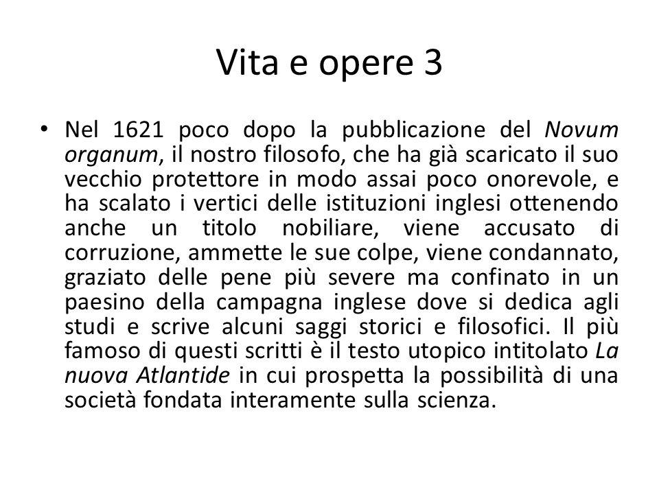 Vita e opere 3 Nel 1621 poco dopo la pubblicazione del Novum organum, il nostro filosofo, che ha già scaricato il suo vecchio protettore in modo assai