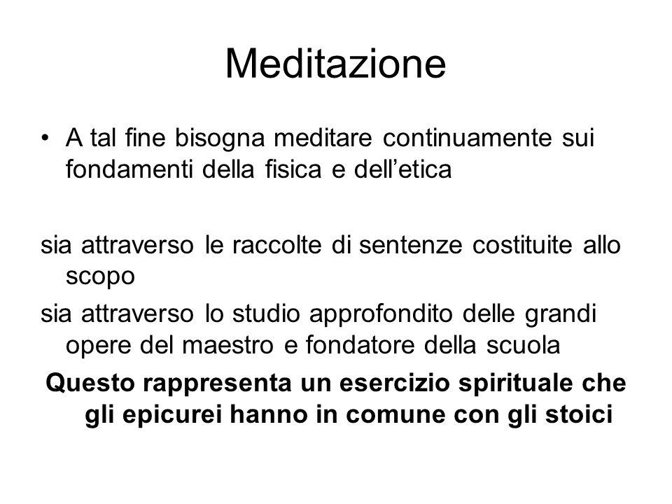 Meditazione A tal fine bisogna meditare continuamente sui fondamenti della fisica e delletica sia attraverso le raccolte di sentenze costituite allo s