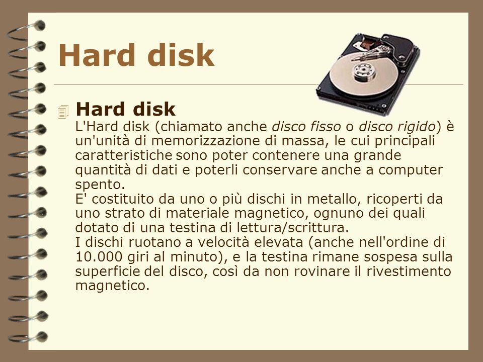 Hard disk Hard disk L'Hard disk (chiamato anche disco fisso o disco rigido) è un'unità di memorizzazione di massa, le cui principali caratteristiche s