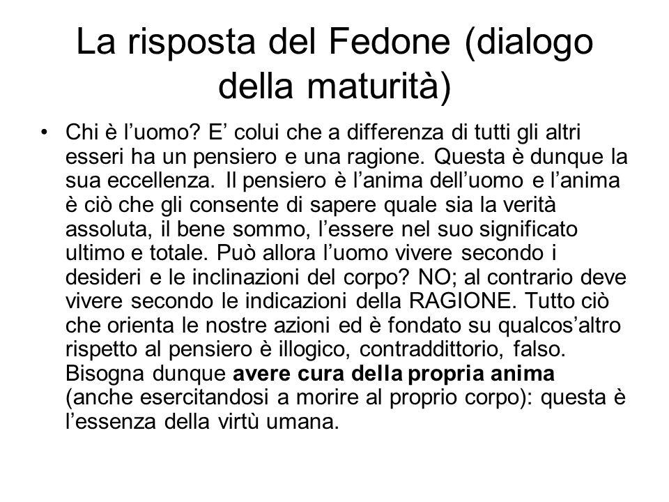 La risposta del Fedone (dialogo della maturità) Chi è luomo.