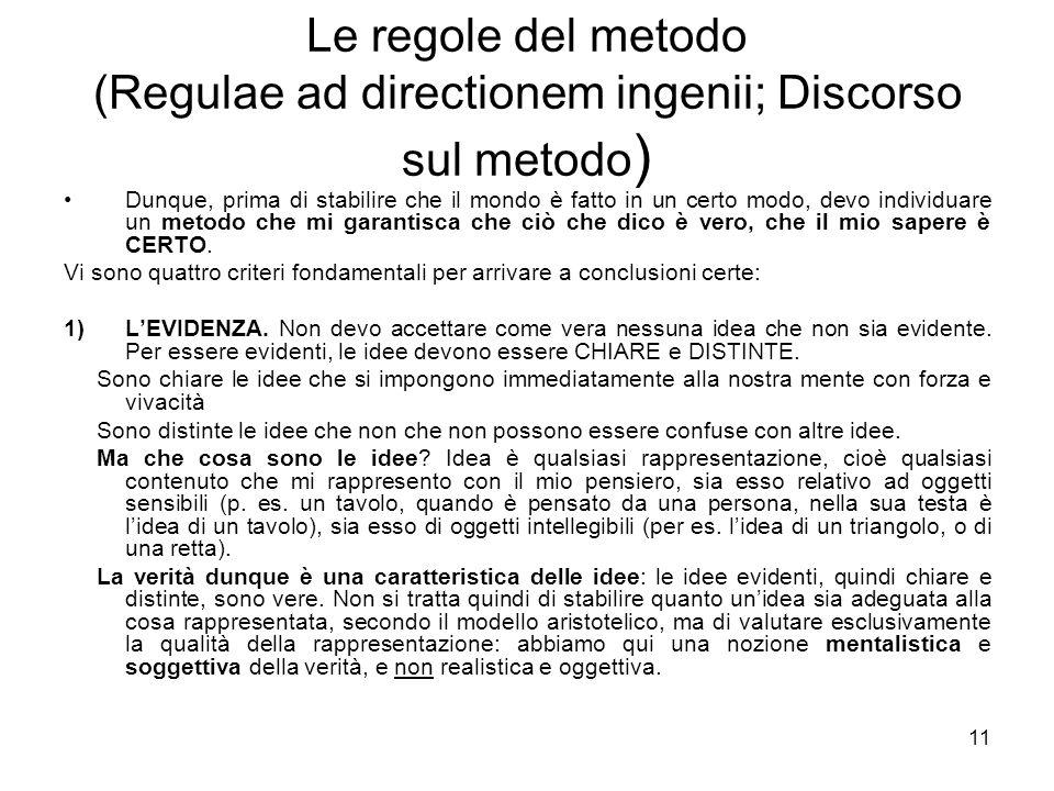 Le regole del metodo (Regulae ad directionem ingenii; Discorso sul metodo ) Dunque, prima di stabilire che il mondo è fatto in un certo modo, devo ind