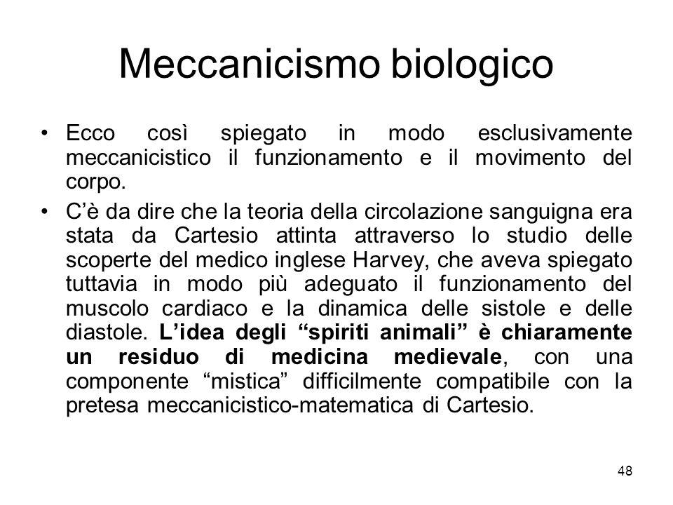 Meccanicismo biologico Ecco così spiegato in modo esclusivamente meccanicistico il funzionamento e il movimento del corpo. Cè da dire che la teoria de