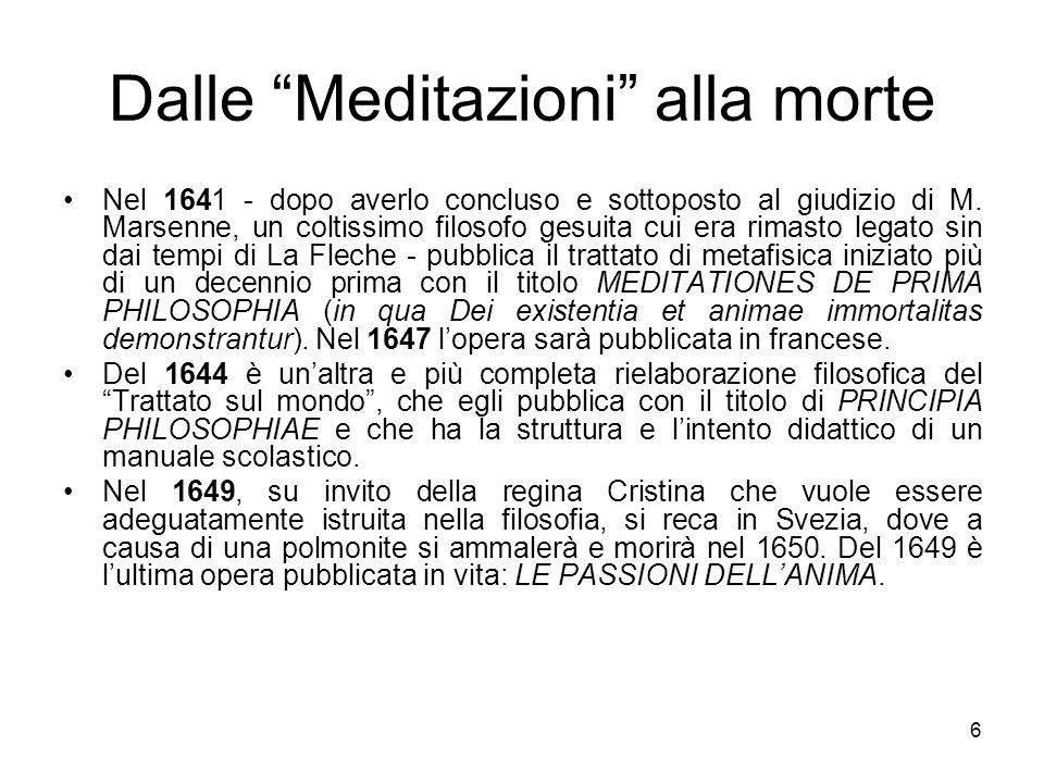 Dalle Meditazioni alla morte Nel 1641 - dopo averlo concluso e sottoposto al giudizio di M. Marsenne, un coltissimo filosofo gesuita cui era rimasto l