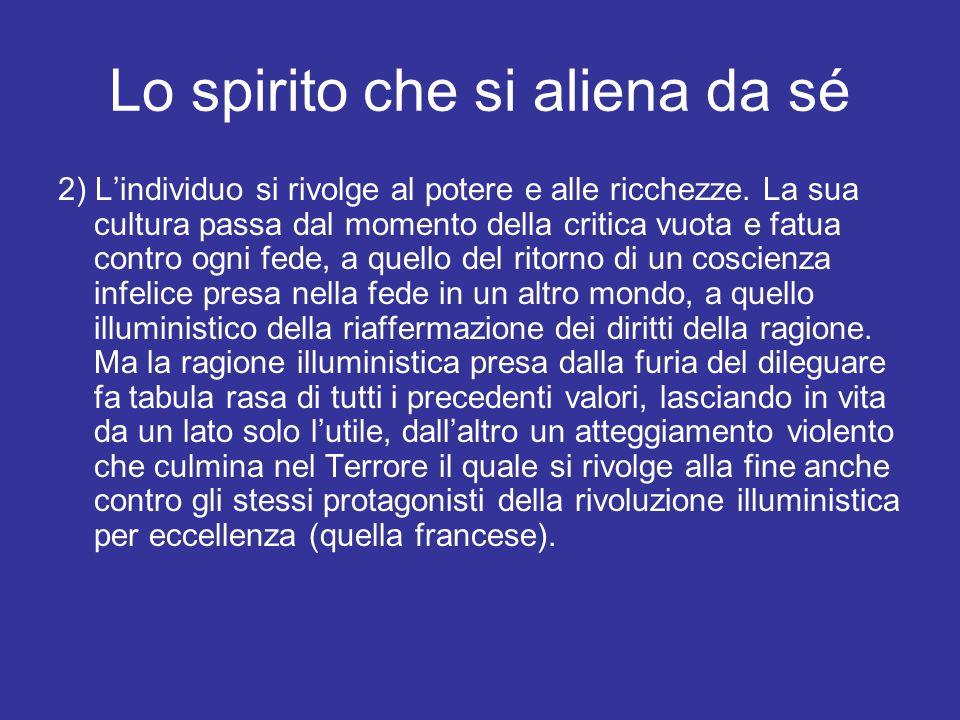 Lo spirito che si aliena da sé 2) Lindividuo si rivolge al potere e alle ricchezze. La sua cultura passa dal momento della critica vuota e fatua contr
