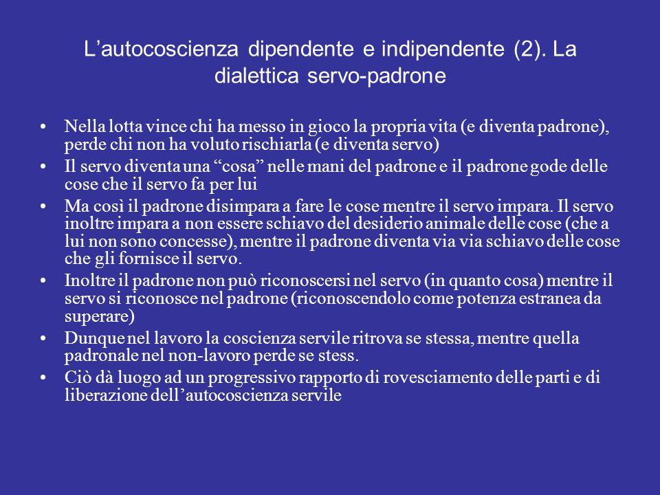 Lautocoscienza dipendente e indipendente (2). La dialettica servo-padrone Nella lotta vince chi ha messo in gioco la propria vita (e diventa padrone),