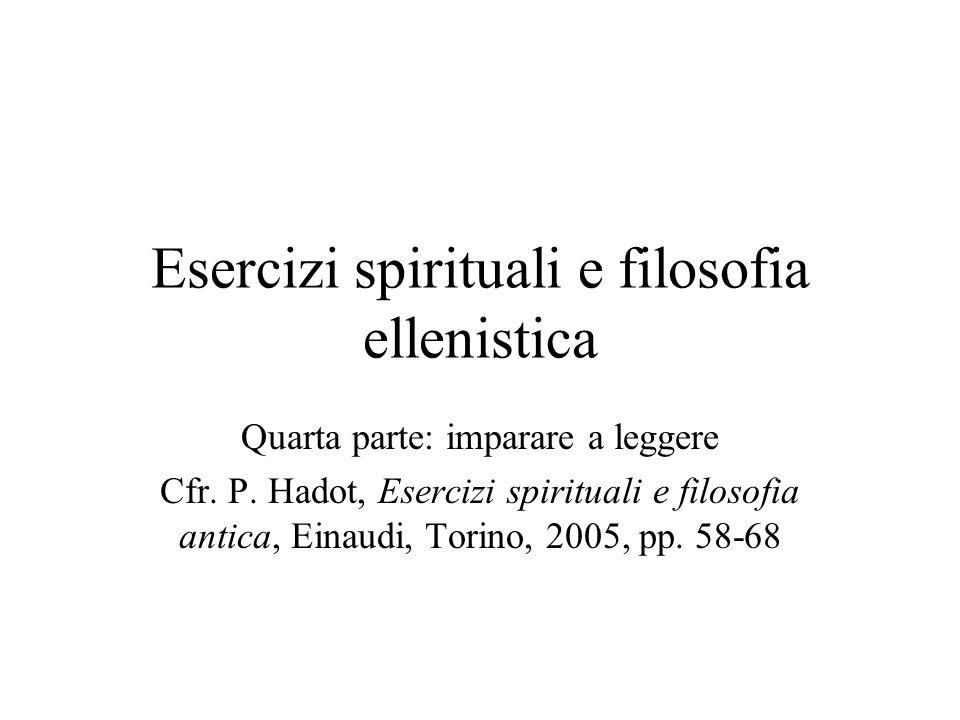 Esercizi spirituali e filosofia ellenistica Quarta parte: imparare a leggere Cfr.
